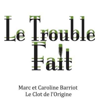 Le Trouble Fait - Clot de l'Origine - Marc et Caroline BARRIOT Maury